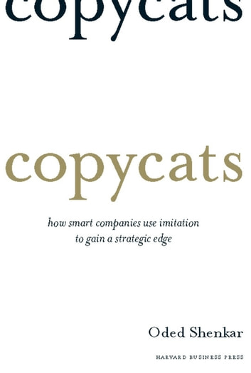 Copycats - How Smart Companies Use Imitation to Gain a Strategic Edge ebook by Oded Shenkar