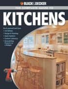 Black & Decker The Complete Guide to Kitchens: *Do-it-yourself and Save *Third Edition *Design & Planning *Quick Updates *Custom Cabinetry *Remode - *Do-it-yourself and Save *Third Edition *Design & Planning *Quick Updates *Custom Cabinetry *Remode ebook by Editors of CPi