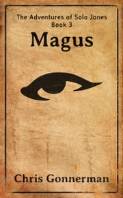The Adventures of Solo Jones, Book 3: Magus ebook by Chris Gonnerman