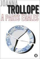 A parts égales ebook by Joanna Trollope