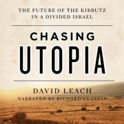 Chasing Utopia - The Future of the Kibbutz in a Divided Israel audiobook by David Leach
