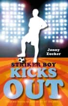Striker Boy Kicks Out ebook by Jonny Zucker
