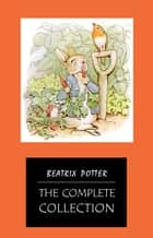 BEATRIX POTTER Ultimate Collection - 23 Children's Books With Complete Original Illustrations: The Tale of Peter Rabbit, The Tale of Jemima Puddle-Duck, ... Moppet, The Tale of Tom Kitten and more ebook by Beatrix Potter