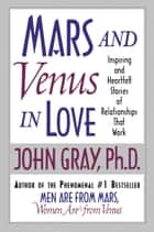 Mars and Venus in Love ebook by John Gray