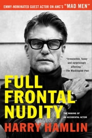 Full Frontal Nudity - The Making of an Accidental Actor ebook by Harry Hamlin