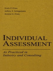 Individual Assessment - As Practiced in Industry and Consulting ebook by Kristin O. Prien,Kristin O. Prien,Jeffery S. Schippmann