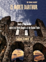 Le Morte Darthur : Book of King Arthur and of his Noble Knights of the Round Table, Volume II (Illustrated) ebook by Sir Thomas Malory