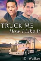Truck Me How I Like It ebook by J.D. Walker
