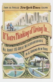 If You're Thinking of Living In . . . - All About 115 Great Neighborhoods In & Around New York ebook by Michael Leahy