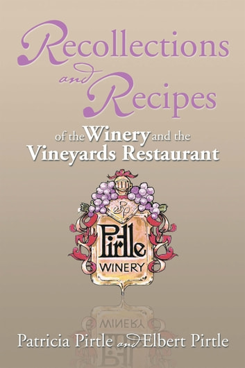 Recollections and Recipes of the Winery and the Vineyards Restaurant ebook by Patricia Pirtle,Elbert Pirtle