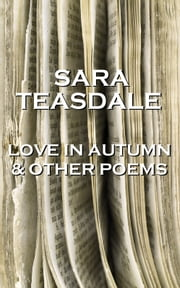 Sara Teasdale - Love In Autumn & Other Poems ebook by Sara Teasdale