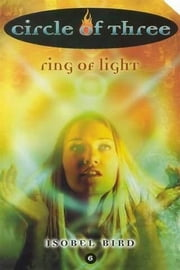 Circle of Three #6: Ring of Light ebook by Isobel Bird