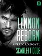 Lennon Reborn - A steamy, emotional rockstar romance ebook by Scarlett Cole