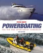 Powerboating: The RIB & Sportsboat Handbook - Handling RIBs & Sportsboats ebook by Peter White