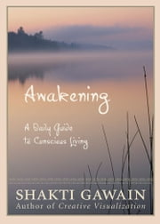 Awakening - A Daily Guide to Conscious Living ebook by Shakti Gawain
