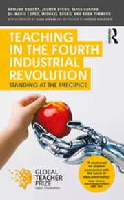 Teaching in the Fourth Industrial Revolution - Standing at the Precipice ebook by Armand Doucet, Jelmer Evers, Elisa Guerra,...