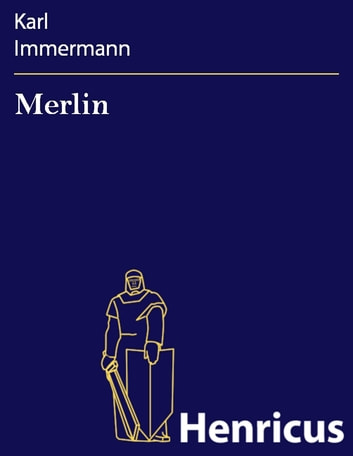 Merlin: Eine Mythe ebook by Karl Immermann