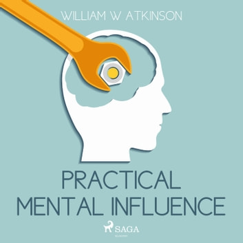 Practical Mental Influence audiobook by William W Atkinson