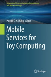 Mobile Services for Toy Computing ebook by Patrick C. K. Hung