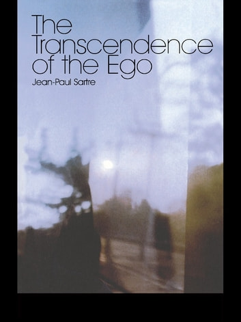 The Transcendence of the Ego - A Sketch for a Phenomenological Description eBook by Jean-Paul Sartre