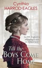Till the Boys Come Home - War at Home, 1918 ebook by Cynthia Harrod-Eagles