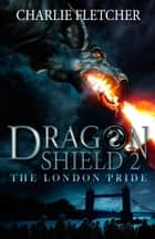 Dragon Shield: 02: The London Pride ebook by Charlie Fletcher, Nick Tankard