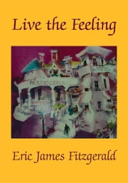 Live the Feeling ebook by Eric James Fitzgerald