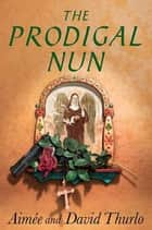 The Prodigal Nun - A Sister Agatha Mystery ebook by Aimée Thurlo, David Thurlo