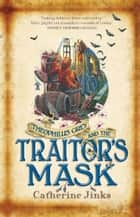 Theophilus Grey and the Traitor's Mask ebook by Catherine Jinks
