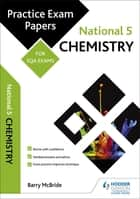National 5 Chemistry: Practice Papers for SQA Exams ebook by Barry McBride