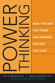 Power Thinking - How the Way You Think Can Change the Way You Lead ebook by John Mangieri,Cathy Collins Block