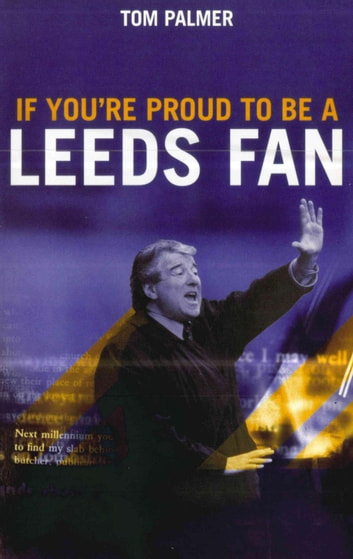 If You're Proud To Be A Leeds Fan ebook by Tom Palmer