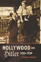 Hollywood and Hitler, 1933-1939 ebook by Thomas Doherty