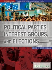 Political Parties, Interest Groups, and Elections ebook by Britannica Educational Publishing,Duignan,Brian