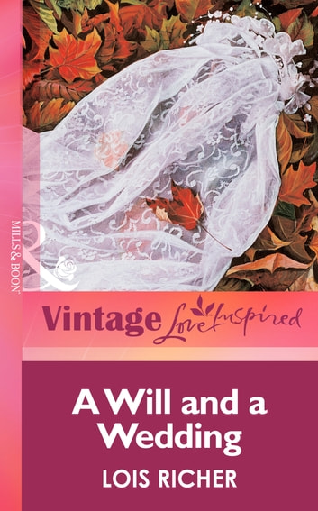 A Will and a Wedding (Mills & Boon Vintage Love Inspired) ebook by Lois Richer