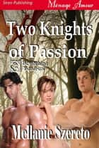 Two Knights of Passion ebook by Mellanie Szereto