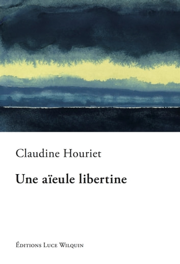 Une aïeule libertine - Roman ebook by Claudine Houriet