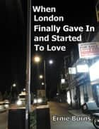When London Finally Gave In and Started to Love ebook by