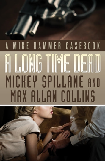 A Long Time Dead - A Mike Hammer Casebook ebook by Mickey Spillane,Max Allan Collins