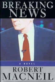 Breaking News ebook by Robert Macneil