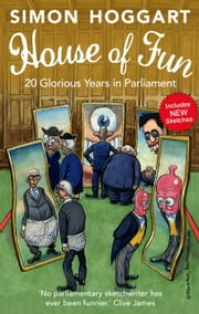 House of Fun - 20 Glorious Years in Parliament ebook by Simon Hoggart