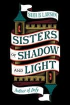 Sisters of Shadow and Light ebook by Sara B. Larson