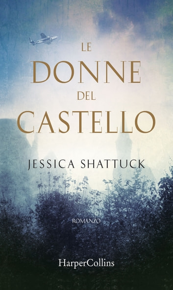 Le donne del castello ebook by Jessica Shattuck