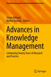 Advances in Knowledge Management - Celebrating Twenty Years of Research and Practice ebook by Ettore Bolisani,Meliha Handzic