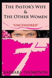 "The Pastor's Wife & The Other Women - ""Uncensored"" ebook by Barbara Thompson"