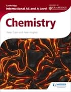 Cambridge International AS and A Level Chemistry ebook by Peter Cann, Peter Hughes