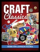Craft Classics ebook by Bobbi Ann Johnson Holmes