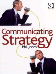 Communicating Strategy ebook by Mr Phil Jones