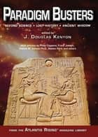 Paradigm Busters: Beyond Science, Lost History, Ancient Wisdom ebook by J. Douglas Kenyon
