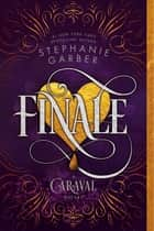 Finale - A Caraval Novel eBook by Stephanie Garber